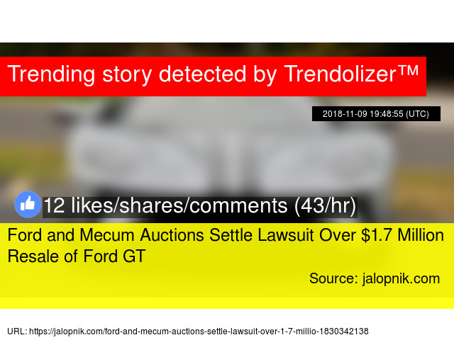 Ford And Mecum Auctions Settle Lawsuit Over   Million Resale Of Ford Gt Stats